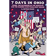 7 Days In Ohio: Trump, the Gathering of the Juggalos and The Summer Everything Went Insane: If We Make It Through November Hugely Expanded Edition