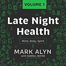 Late Night Health, Vol. 1: Mind, Body, Spirit Radio/TV Program by Mark Alyn - interviewer, Darrell Wayne - contributor Narrated by Mark Alyn