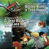 Bosley Builds a Tree House (O Urso Bosley Constroi uma Casa na Arvore): A Dual Language Book in Portuguese and English (The Adventures of Bosley Bear) (Volume 4)