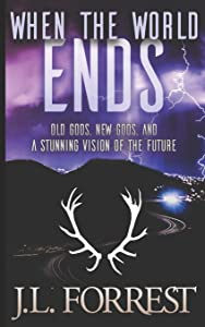 When the World Ends: A Novella of Old Gods, New Gods, and a Darkly Future