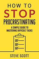 How to Stop Procrastinating: A Simple Guide to Mastering Difficult Tasks Paperback