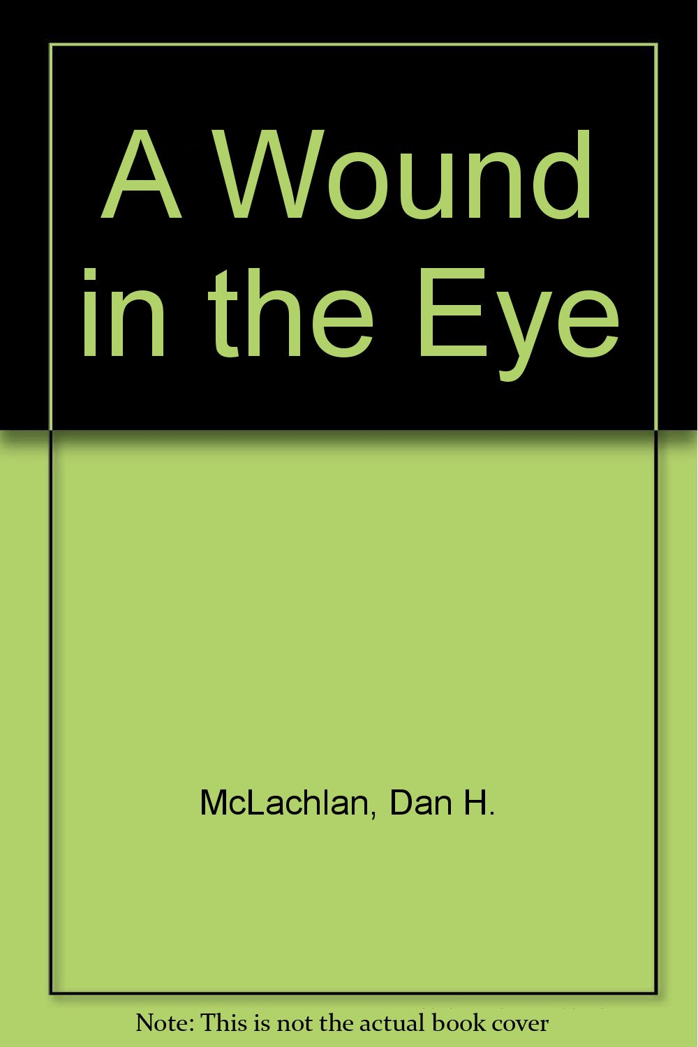 A Wound in the Eye, McLachlan, Dan H.