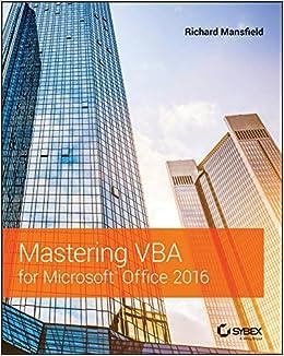 Mastering VBA for Microsoft Office 2016: Richard Mansfield