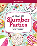 A Year of Slumber Parties: 12 Months of Celebrations for You & Your Friends (American Girl)