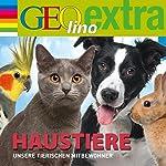 Haustiere: Unsere tierischen Mitbewohner (GEOlino extra Hör-Bibliothek)   Martin Nusch