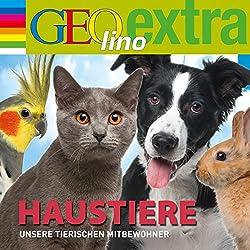 Haustiere. Unsere tierischen Mitbewohner (GEOlino extra Hör-Bibliothek)