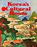 Korea's Cultural Roots, Jon C. Covell, 0930878329