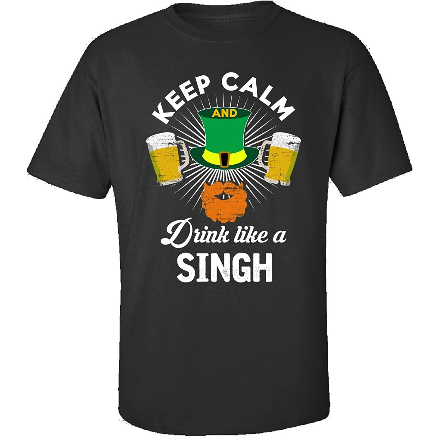 St Patricks Day Keep Calm Drink Like A Singh Gift - Adult Shirt