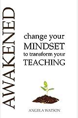 Awakened: Change Your Mindset to Transform Your Teaching Paperback