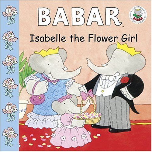 Babar: Isabelle the Flower Girl (Babar (Harry N. Abrams))