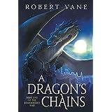 A Dragon's Chains: An Epic Fantasy Saga (The Remembered War)