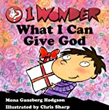 I Wonder What I Can Give God, Mona Gansberg Hodgson, 0570070317