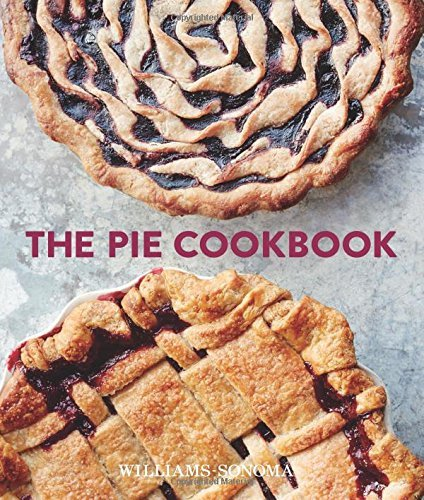 The Pie Cookbook: Delicious Fruit, Special, & Savory Treats by Williams-Sonoma Test Kitchen