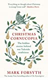 A Christmas Cornucopia: The Hidden Stories Behind Our Yuletide Traditions