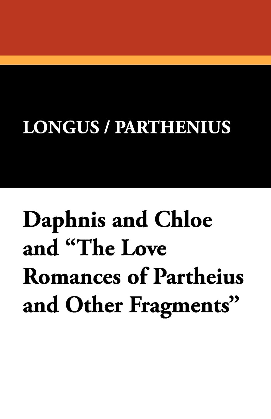 "Daphnis and Chloe and ""The Love Romances of Partheius and Other Fragments"" pdf"
