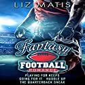 Fantasy Football Romance - Box Set: Seasons 1-4 Audiobook by Liz Matis Narrated by Christine Padovan