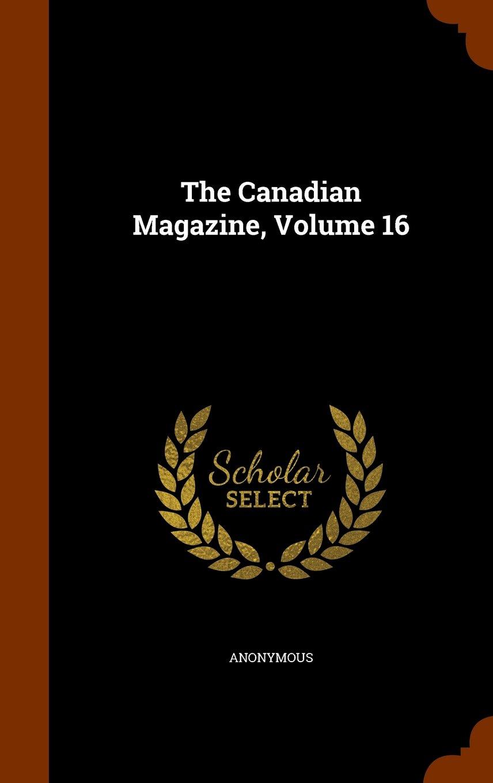 The Canadian Magazine, Volume 16 pdf epub