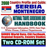2008 Country Profile and Guide to Serbia and Montenegro - National Travel Guidebook and Handbook - Serbian Conflict, Kosovo, Slobodan Milosevic, Pristina, Clinton Administration (Two CD-ROM Set)