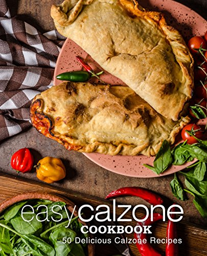 Easy Calzone Cookbook: 50 Delicious Calzone Recipes by [Press, BookSumo]