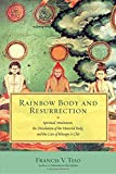 Rainbow Body and Resurrection: Spiritual Attainment, the Dissolution of the Material Body, and the Case of Khenpo A Chö