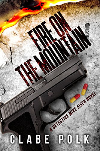 Book: Fire on the Mountain - A Detective Mike Eiser Novel (The Detective Mike Eiser Series Book 3) by Clabe Polk