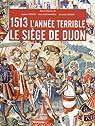 1513 L'Année terrible. Le siège de Dijon par Vissière