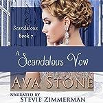 A Scandalous Vow: Scandalous Series, Book 7 | Ava Stone