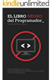 El Libro Negro del Programador: Cómo conseguir una carrera de éxito desarrollando software y cómo evitar los errores habituales (Spanish Edition)