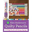 Alex Anderson's Quilty Pencils: 10 Pretty Pencils with Sassy Sayings