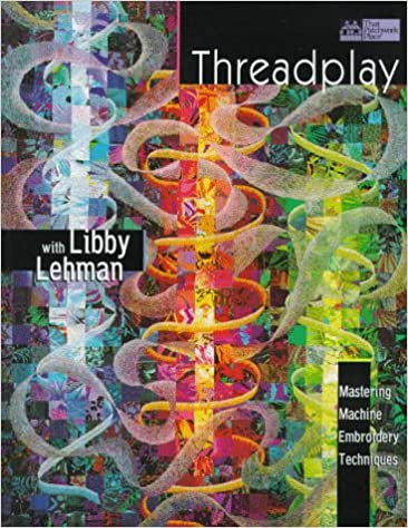 Download Threadplay with Libby Lehman: Mastering Machine Embroidery Techniques PDF, azw (Kindle), ePub, doc, mobi