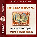 Theodore Roosevelt: An American Original: Heroes of History Audiobook by Janet Benge, Geoff Benge Narrated by Tim Gregory