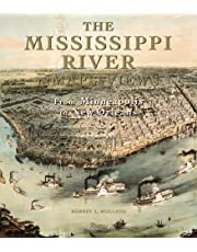 The Mississippi River in Maps & Views: From Lake Itasca to The Gulf of Mexico