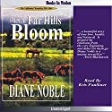 When the Far Hills Bloom: California Chronicles #1 Audiobook by Diane Noble Narrated by Kris Faulkner