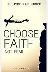 The Power Of Choice: Choose Faith Not Fear Kindle Edition