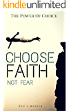 The Power Of Choice: Choose Faith Not Fear