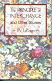 The Principle of Interchange and Other Stories, P. V. LeForge, 0962487805
