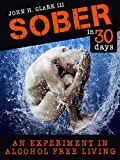 Sober in 30 Days: An Experiment in Alcohol-Free Living