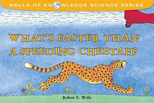 What's Faster Than a Speeding Cheetah? (Wells of Knowledge Science Series) -