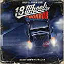 18 Wheels of Horror: A Trailer Full of Trucking Terrors Audiobook by Eric Miller Narrated by Jennifer Knighton, Graydon Schlichter