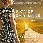 Stars over Clear Lake: A Novel | Loretta Ellsworth