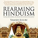 Rearming Hinduism: Nature Hinduphobia and the Return of Indian Intelligence Audiobook by Vamsee Juluri Narrated by P. J. Ochlan