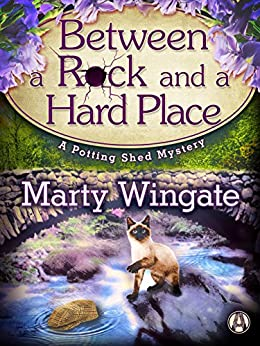 Between a Rock and a Hard Place: A Potting Shed Mystery (Potting Shed Mystery series Book 3) by [Wingate, Marty]