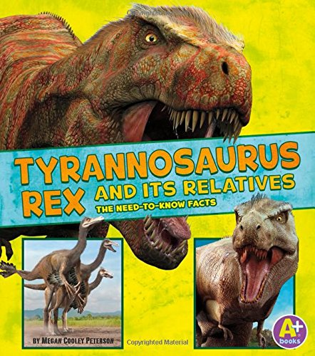 Book cover from Tyrannosaurus Rex and Its Relatives: The Need-to-Know Facts (Dinosaur Fact Dig) by Megan Cooley Peterson