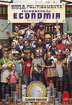 Guia Politicamente Incorreto da Economia Brasileira por [Narloch, Leandro]