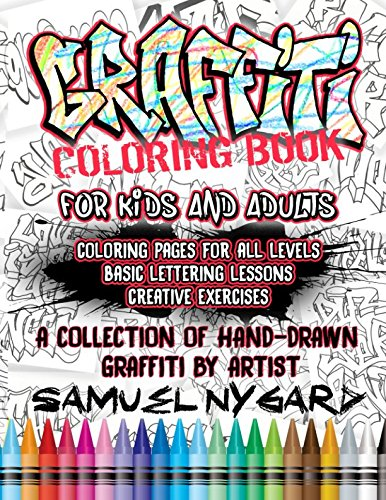 Graffiti Coloring Book For Kids and Adults: Coloring Pages For All Levels, Basic Lettering Lessons and Creative Exercises