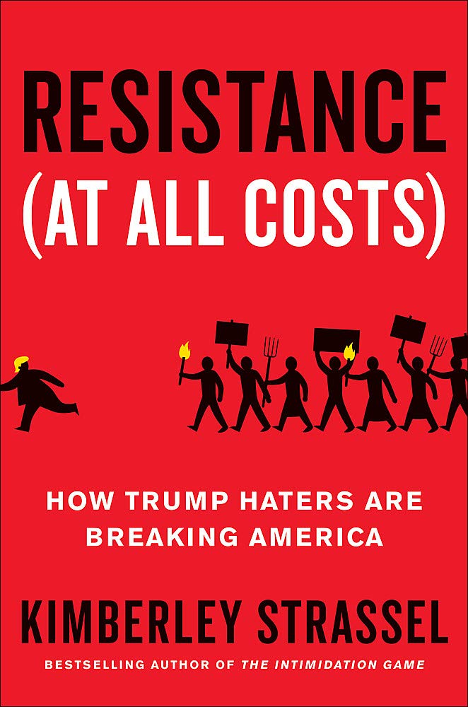 Resistance (At All Costs): How Trump Haters Are Breaking America by Twelve