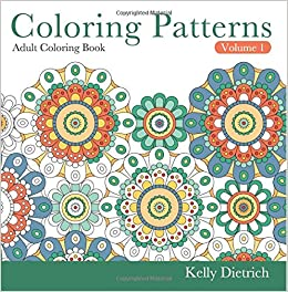 Amazon Coloring Patterns Adult Book Volume 1 Color Away Stress 9781541108400 Kelly Dietrich Books