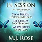 In Session: Dr. Morgan Snow with Steve Berry's Cotton Malone, Lee Child's Jack Reacher & Barry Eisler's John Rain | M. J. Rose