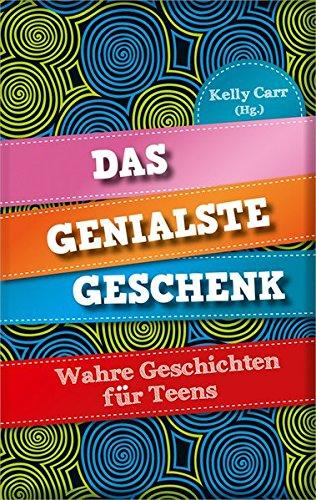 Das genialste Geschenk: Wahre Geschichten für Teens.