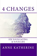 4 Changes Fix Your Eating: & Your Life Kindle Edition